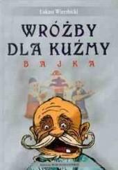 Okładka książki Wróżby dla Kuźmy. Bajka Łukasz Wierzbicki