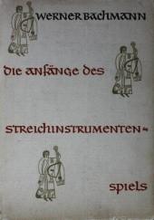 Okładka książki Die Anfänge des Streichinstrumentenspiels Werner Bachmann