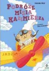 Okładka książki Podróże misia Kazimierza Paulina Wilk