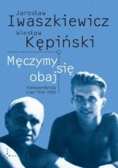Okładka książki Męczymy się obaj. Korespondencja z lat 1948-1980 Jarosław Iwaszkiewicz,Wiesław Kępiński