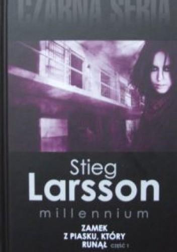 Okładka książki Zamek z piasku, który runął. Cz. 1 Stieg Larsson