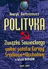 Okładka książki Polityka Związku Sowieckiego wobec państw Europy Środkowo-Wschodniej w latach 1944-1948 Henryk Bartoszewicz