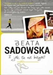Okładka książki I jak tu nie biegać! Beata Sadowska