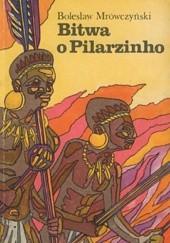 Okładka książki Bitwa o Pilarzinho Bolesław Mrówczyński