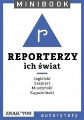 Okładka książki Reporterzy. Ich świat Małgorzata Szejnert,Ryszard Kapuściński,Wojciech Jagielski,Krystyna Strączek,Andrzej Muszyński,Daniel Lis