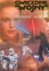 Okładka książki Gwiezdne Wojny - Atak Klonów. Opowieśc filmowa Jane Mason,Sarah Hines-Stephens