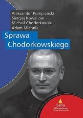 Okładka książki Sprawa Chodorkowskiego Adam Michnik,Michaił Chodorkowski,Siergiej Kowaliow,Aleksander Pumpiański