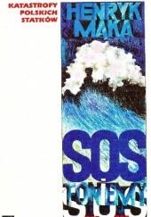 Okładka książki SOS - toniemy!: Katastrofy polskich statków Henryk Mąka