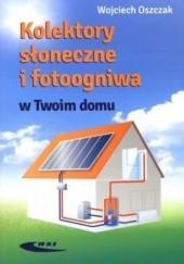 Okładka książki Kolektory słoneczne i fotoogniwa w Twoim domu Wojciech Oszczak