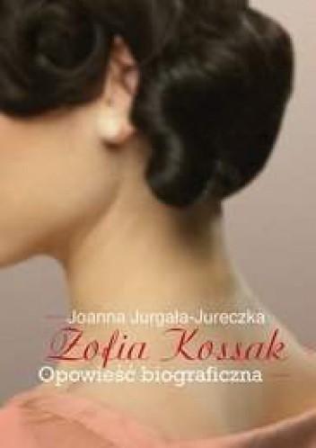 Okładka książki Zofia Kossak. Opowieść biograficzna Joanna Jurgała-Jureczka