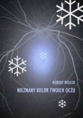 Okładka książki Nieznany kolor twoich oczu Robert Wójcik