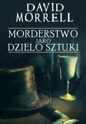 Okładka książki Morderstwo jako dzieło sztuki David Morrell