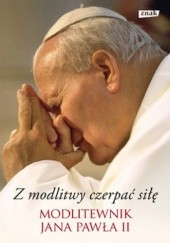 Okładka książki Z modlitwy czerpać siłę. Modlitewnik Jana Pawła II Jan Paweł II