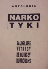 Okładka książki Antologia - Narkotyki Charles Pierre Baudelaire,Stanisław Ignacy Witkiewicz,Thomas de Quincey,William Seward Burroughs