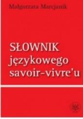 Okładka książki Słownik językowego savoir-vivre'u Małgorzata Marcjanik