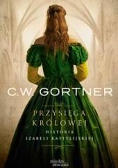 Okładka książki Przysięga królowej. Historia Izabeli Kastylijskiej Christopher W. Gortner