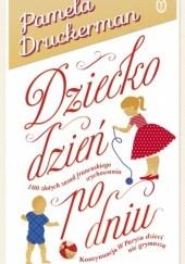 Okładka książki Dziecko dzień po dniu Pamela Druckerman