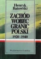 Okładka książki Zachód wobec granic Polski 1920-1940: Niektóre fakty mniej znane Henryk Batowski