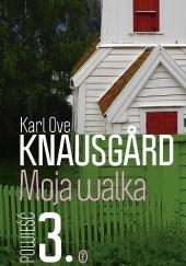 Okładka książki Moja walka. Księga 3 Karl Ove Knausgård