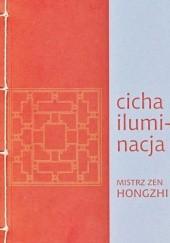 Okładka książki Cicha iluminacja. Mistrz zen Hongzi. Hongzhi Zhengjue