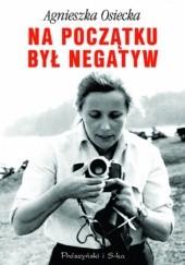 Okładka książki Na początku był negatyw Agnieszka Osiecka
