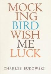 Okładka książki Mockingbird Wish Me Luck Charles Bukowski