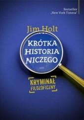 Okładka książki Krótka historia niczego. Kryminał filozoficzny Jim Holt