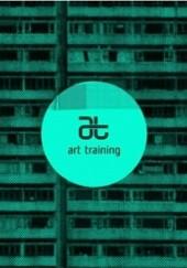 Okładka książki Art Training praca zbiorowa,Piotr Piotrowski (historyk sztuki),Krzysztof Nawratek,Beata Seweryn,Paweł Brożyński