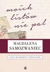 Okładka książki Moich listów nie pal! Listy do rodziny i przyjaciół Magdalena Samozwaniec