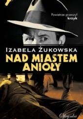 Okładka książki Nad miastem anioły Izabela Żukowska