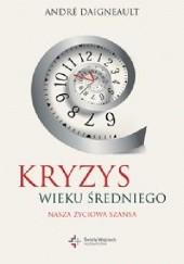 Okładka książki Kryzys wieku średniego. Nasza życiowa szansa André Daigneault