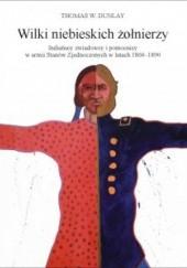 Okładka książki Wilki niebieskich żołnierzy. Indiańscy zwiadowcy i pomocnicy w armii Stanów Zjednoczonych w latach 1865-1890 Thomas W. Dunlay