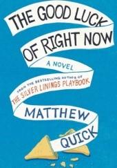 Okładka książki The Good Luck of Right Now Matthew Quick