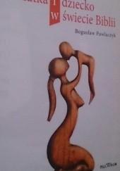 Okładka książki Matka i dziecko w świecie Biblii Bogusław Pawlaczyk