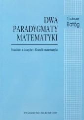 Okładka książki Dwa paradygmaty matematyki. Studium z dziejów i filozofii matematyki Tadeusz Batóg