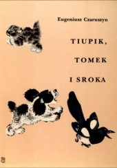 Okładka książki Tiupik, Tomek i sroka Eugeniusz Czaruszyn