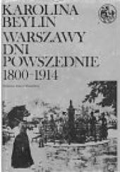 Okładka książki Warszawy dni powszednie 1800-1914 Karolina Beylin