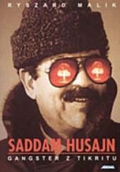 Okładka książki Saddam Husajn. Gangster z Tikritu Ryszard Malik