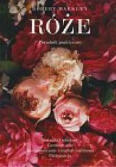 Okładka książki Róże. Poradnik praktyczny Robert Markley
