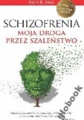 Okładka książki Schizofrenia. Moja droga przez szaleństwo Elyn Saks