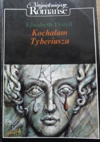 Okładka książki Kochałam Tyberiusza Elisabeth Dored