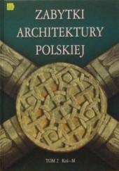 Okładka książki Zabytki architektury polskiej. Tom 2 Koś-M Bartłomiej Kaczorowski,Paweł Pierściński,Andrzej Opoka,Siergiej Tarasow