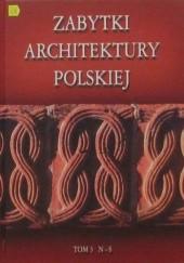 Okładka książki Zabytki architektury polskiej. Tom 3 N-S Bartłomiej Kaczorowski,Paweł Pierściński,Andrzej Opoka,Siergiej Tarasow