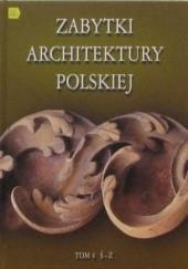 Okładka książki Zabytki architektury polskiej. Tom 4 Ś-Ż Bartłomiej Kaczorowski,Paweł Pierściński,Andrzej Opoka,Siergiej Tarasow