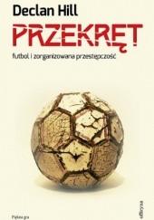 Okładka książki Przekręt. Futbol i zorganizowana przestępczość Declan Hill