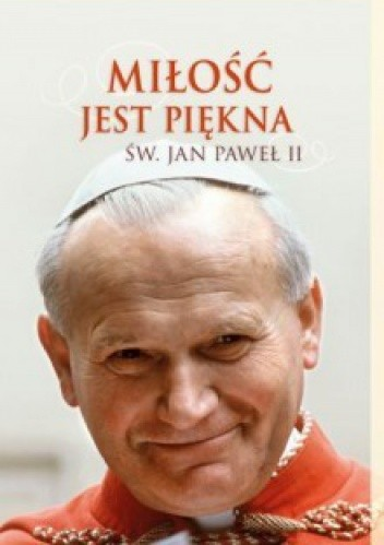 Miłość Jest Piękna Jan Paweł Ii 217588 Lubimyczytaćpl