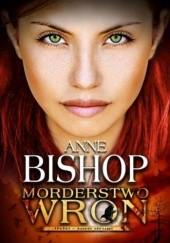 Okładka książki Morderstwo wron Anne Bishop