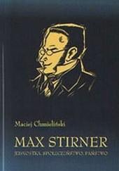Okładka książki Max Stirner. Jednostka, Społeczeństwo, Państwo Maciej Chmieliński