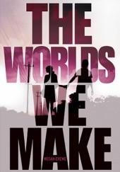 Okładka książki The Worlds We Make Megan Crewe
