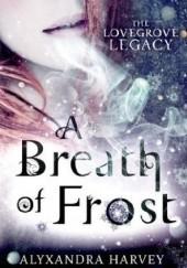Okładka książki A Breath of Frost Alyxandra Harvey